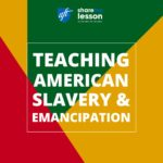 Teaching American Slavery & Emancipation.