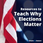 PResources to Teach Why Elections Matter